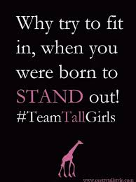 Tall And Beautiful Quotes Best Of 24 Quotes About Being Tall I'm Tall And I'm Different QuotesNew