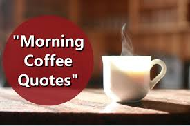 Morning Coffee Quotes Inspiration Morning Coffee Quotes For Coffee Lovers To Enjoy CoffeeNwine