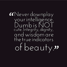 Intelligence Over Beauty Quotes Best of Never Downplay Your Intelligence Quote