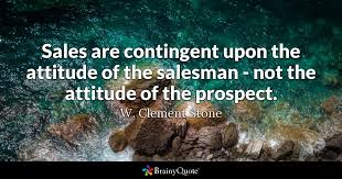 Death Of A Salesman Quotes 15 Best Sales Are Contingent Upon The Attitude Of The Salesman Not The