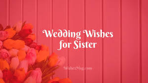 Wedding Wishes For Sister Messages Wishes And Quotes