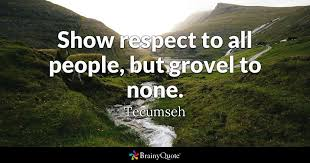 Tecumseh Quotes Interesting Show Respect To All People But Grovel To None Tecumseh BrainyQuote