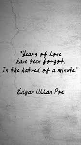 Edgar Allan Poe Love Quotes Adorable Years Of Love Have Been Forgot In The Hatred Of A Minute Edgar