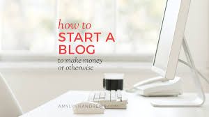 How To Create A Blog How To Start A Blog To Make Money Or Otherwise In 2019