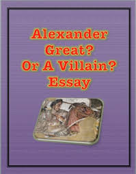 essay alexander the great hero or villain by teach n learn tpt essay alexander the great hero or villain