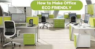 eco friendly office. make office eco friendly