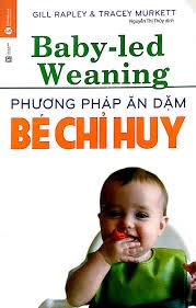Fahasa - Phương Pháp Ăn Dặm Bé Chỉ Huy (Baby Led-Weaning) (Tai Ban 2018)