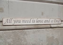 all you need is love and a dog sign 20 00 signs plaques home austin sloan handmade wooden signs plaques and gift ideas