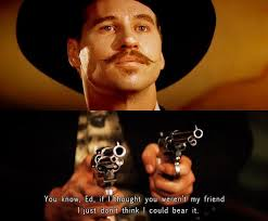 Tombstone Movie Quotes Inspiration Val Kilmer Quotes From Tombstone Cinema Doc Holliday Tombstone