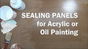 oil painting work 6 how to seal panels for acrylic or oil paintings you