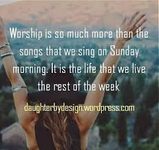 Christian Quotes About Worship Best Of A Lifestyle Of Praise Pinterest Sunday Morning Worship And Songs