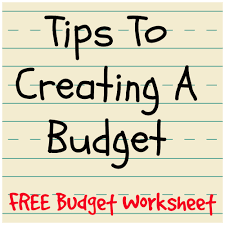 Tips To Creating A Budget - With Free Budget Worksheet
