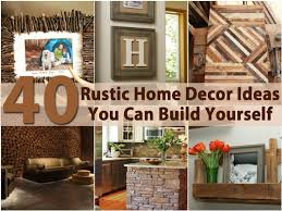 diy home decorating ideas excellent ideas 40 rustic home decor ideas you can build yourself diy