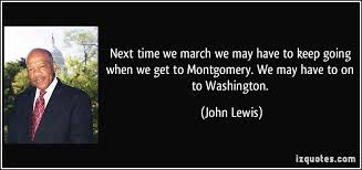 Next Time We March We May Have To Keep Going When We Get To Magnificent John Lewis Quotes
