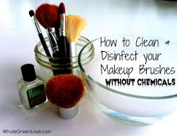 how to clean and disinfect your makeup brushes without chemicals wholegreenlove
