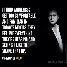 A good ending is the most important thing because that's what people are leaving the theater with. Film Director Quotes On Twitter I Think Audiences Get Too Comfortable And Familiar In Today S Movies Chris Nolan Filmmaker Quotes Http T Co 7kzq4epz1l