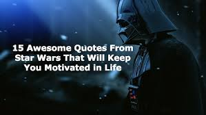 40 Quotes From Star Wars That'll Keep You Motivated Classy Famous Star Wars Quotes