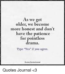Getting Older Quotes Delectable As We Get Older We Become More Honest And Don't Have The Patience
