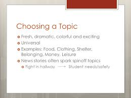 feature writing agenda  choosing topics  types of feature  5 choosing a topic  fresh dramatic colorful and exciting  universal  examples food clothing shelter belonging money leisure  news stories