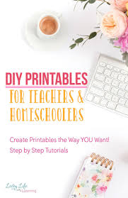 Design Your Own Homeschool The Diy Printables For Teachers And Homeschoolers Course Is