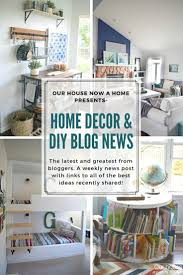 home decor blog news presented from our house now a home diy bloggers with