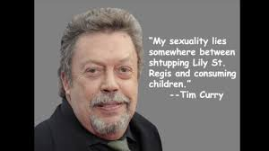 True Story! - Tim Curry - Shtupping Enthusiast Source via Relatably.com
