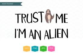 trust me i m an alien png svg files sloth svg sloth gifts