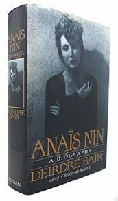 Nonfiction Book Review: Anais Nin: A Biography by Deirdre Bair, Author  Putnam Publishing Group $39.95 (654p) ISBN 978-0-399-13988-8