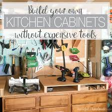 you do not have to have a garage full of fancy tools to build your own cabinets you can build beautiful kitchen cabinets with some inexpensive basic tools