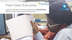 watch field s executive job description for angel broking and watch field s executive job description for angel broking and apply for open vacancies now