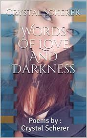 Amazon.com: Words Of Love And Darkness: Poems by : Crystal Scherer ...