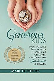 Amazon.com: Generous Kids: How to Raise Financially Responsible Children  and Open the Storehouses of Heaven eBook: Phelps, Marcie: Kindle Store