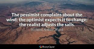 Optimism Quotes Enchanting The Pessimist Complains About The Wind The Optimist Expects It To