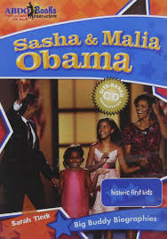 Maybe you would like to learn more about one of these? Sasha Malia Obama Site Historic First Kids Big Buddy Biographies Tieck Sarah 9781616132828 Amazon Com Books