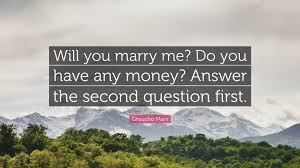 groucho marx quote will you marry me do you have any money groucho marx quote will you marry me do you have any money