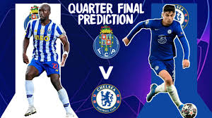 QUARTER FINAL CHAMPIONS LEAGUE || FC PORTO VS CHELSEA PREDICTIONS - YouTube
