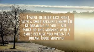 Dreaming Of You Love Quotes Best of I Went To Sleep Last Night With A Smile Because I Knew I'd Be