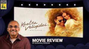 Kaatru Veliyidai Fascinating characters in an intense romance. Fascinating characters in an intense romance that works better as cinema than a movie Baradwaj Rangan