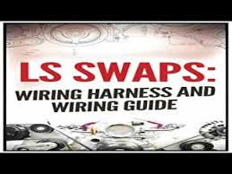 ls swaps wiring harness and wiring guide ls swap guide ls swaps wiring harness and wiring guide ls swap guide