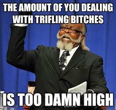 The amount of you dealing with trifling bitches Is too damn high ... via Relatably.com