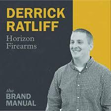 Derrick Ratliff - Horizon Firearms | The Brand Manual | Podcasts ...