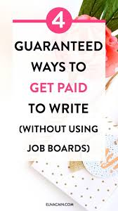 best lance writing jobs images writing jobs 4 guaranteed ways to get paid to write out using job boards