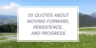 Quotes On Moving Forward 55 Inspiring Quotes On Moving Forward Persistence And Progress