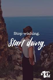 Visual Statements Stop Wishing Start Doing Sprüche Zitate