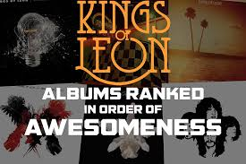 Kings of Leon Albums Ranked in Order of Awesomeness