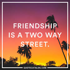 Unknown Quote Friendship Is A Two Way Street Quote Catalog
