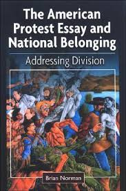 the american protest essay and national belonging brian norman  the american protest essay and national belonging