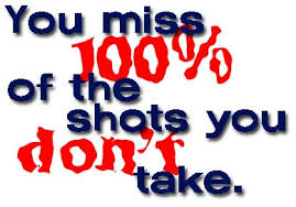 Image result for you miss 100% of the shots you don't take