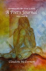 Embraced By The Light Book Delectable Embraced By The Light A Poet's Journal Volume II By Claudette
