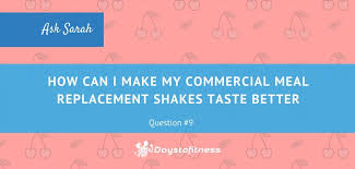 how can i make my mercial meal replacement shakes taste better